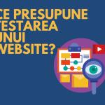 Ce presupune testarea unui website?